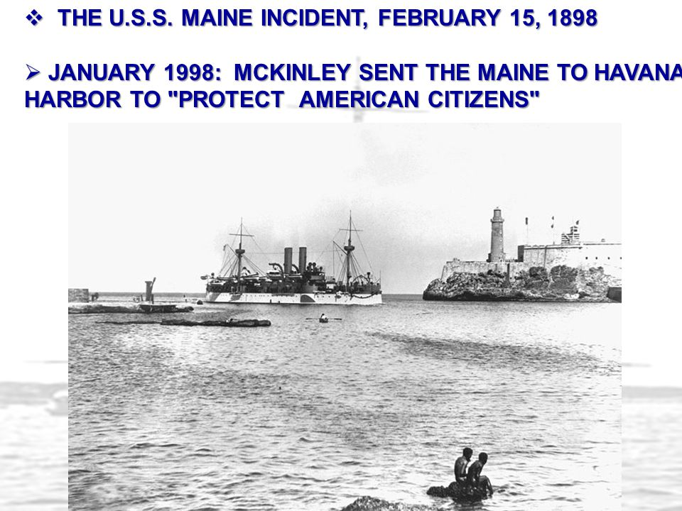 THE U.S.S. MAINE INCIDENT, FEBRUARY 15, 1898