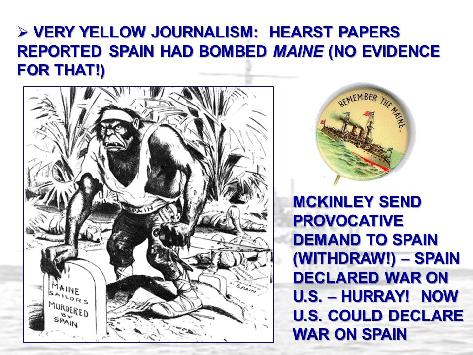 VERY YELLOW JOURNALISM: HEARST PAPERS REPORTED SPAIN HAD BOMBED MAINE (NO EVIDENCE FOR THAT!)