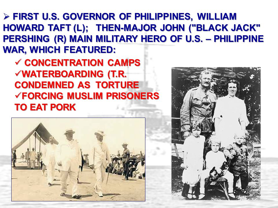 FIRST U.S. GOVERNOR OF PHILIPPINES, WILLIAM HOWARD TAFT (L); THEN-MAJOR JOHN ( BLACK JACK PERSHING (R) MAIN MILITARY HERO OF U.S. – PHILIPPINE WAR, WHICH FEATURED: