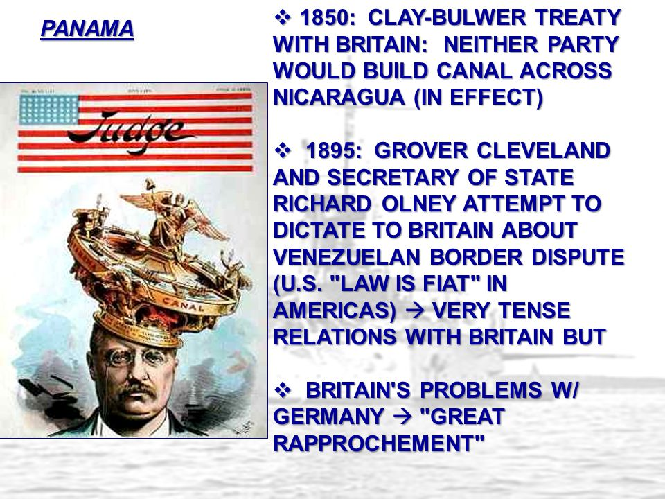 1850: CLAY-BULWER TREATY WITH BRITAIN: NEITHER PARTY WOULD BUILD CANAL ACROSS NICARAGUA (IN EFFECT)