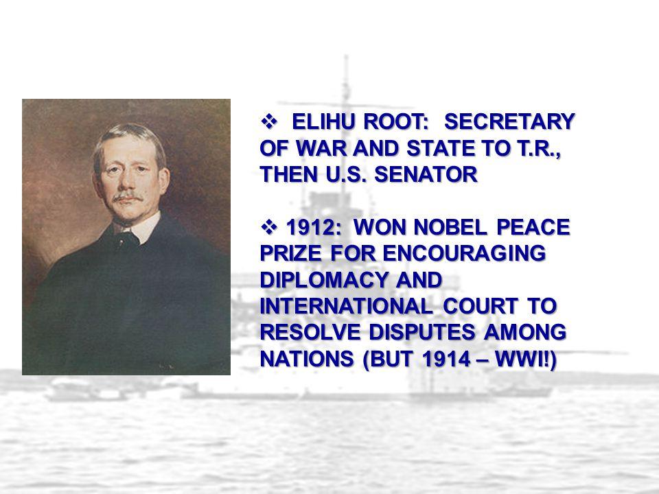 ELIHU ROOT: SECRETARY OF WAR AND STATE TO T.R., THEN U.S. SENATOR
