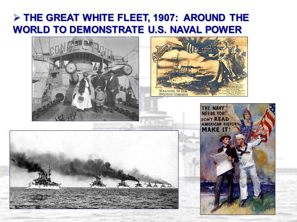 THE GREAT WHITE FLEET, 1907: AROUND THE WORLD TO DEMONSTRATE U. S