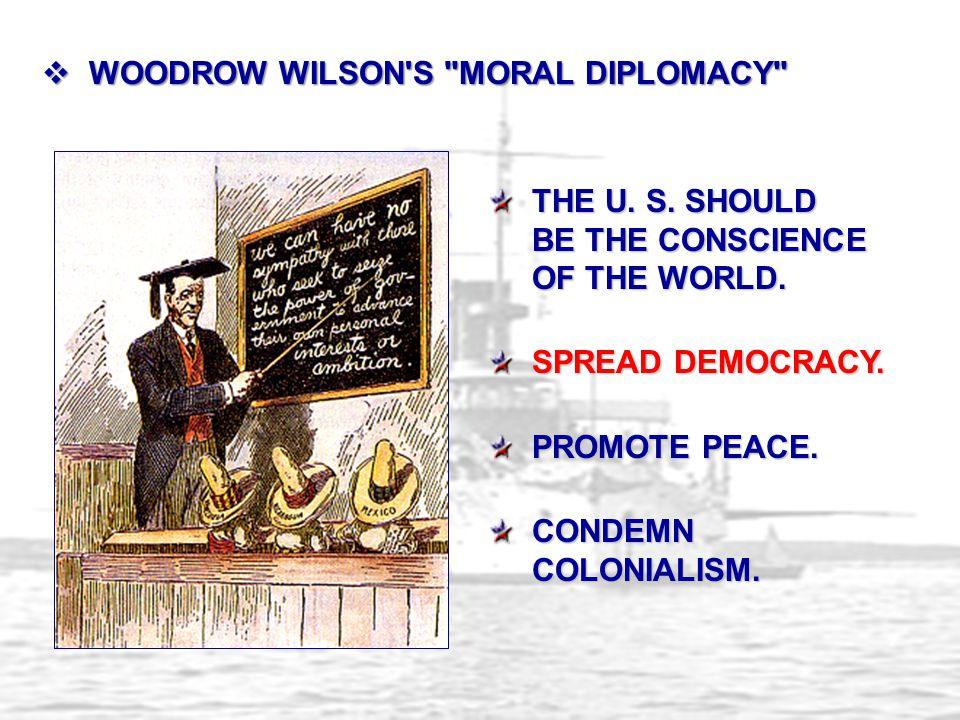 WOODROW WILSON S MORAL DIPLOMACY