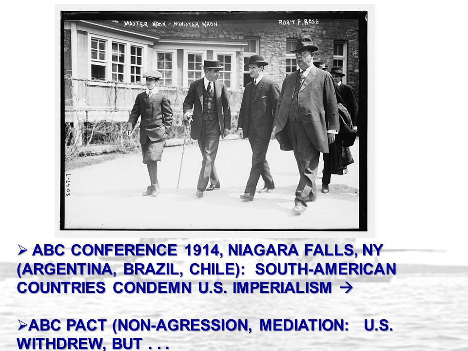 ABC CONFERENCE 1914, NIAGARA FALLS, NY (ARGENTINA, BRAZIL, CHILE): SOUTH-AMERICAN COUNTRIES CONDEMN U.S. IMPERIALISM 