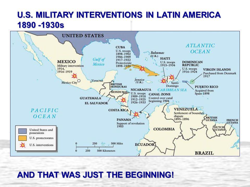 U.S. MILITARY INTERVENTIONS IN LATIN AMERICA