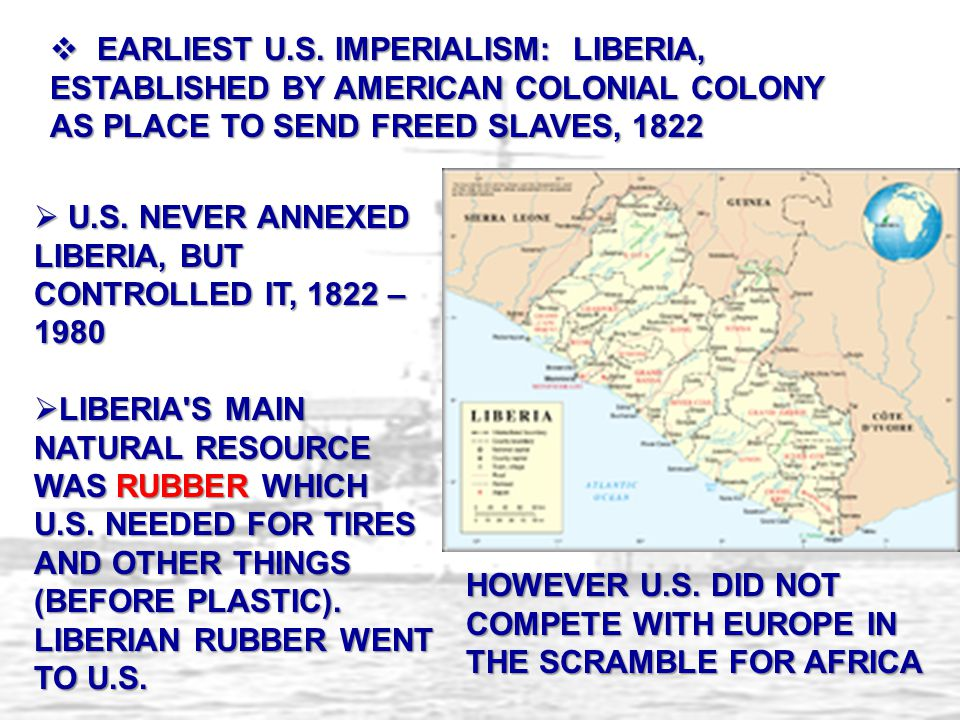 EARLIEST U.S. IMPERIALISM: LIBERIA, ESTABLISHED BY AMERICAN COLONIAL COLONY AS PLACE TO SEND FREED SLAVES, 1822