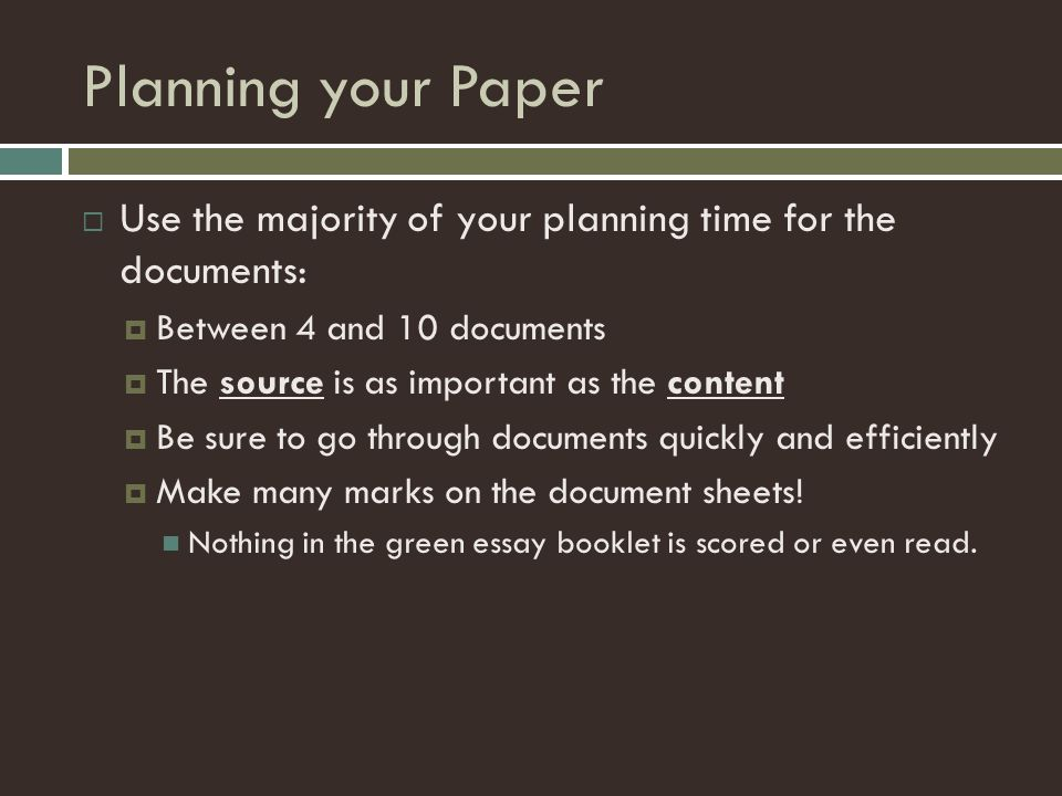 Planning your Paper Use the majority of your planning time for the documents: Between 4 and 10 documents.