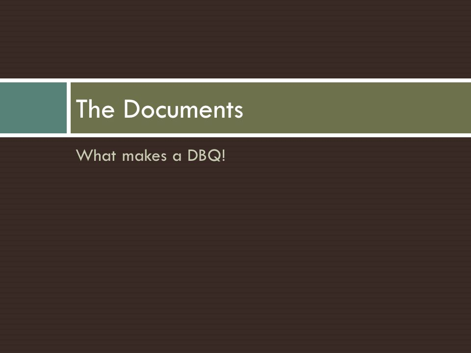 The Documents What makes a DBQ!
