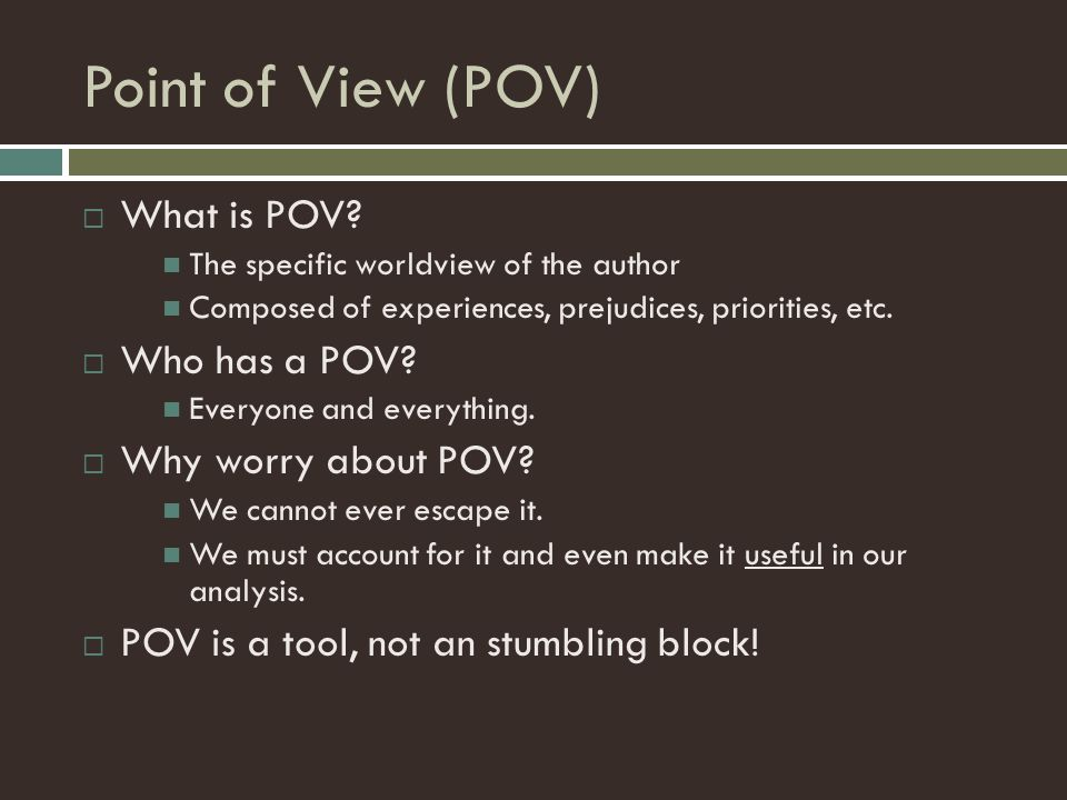 Point of View (POV) What is POV Who has a POV Why worry about POV