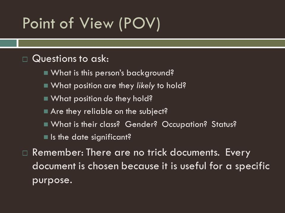 Point of View (POV) Questions to ask: