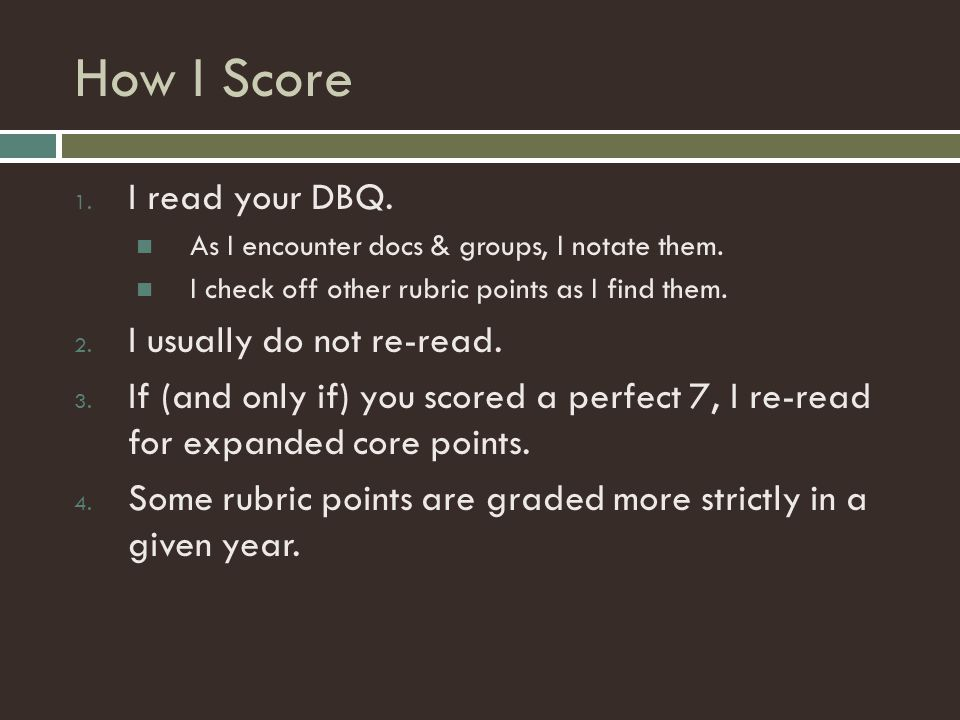 How I Score I read your DBQ. I usually do not re-read.