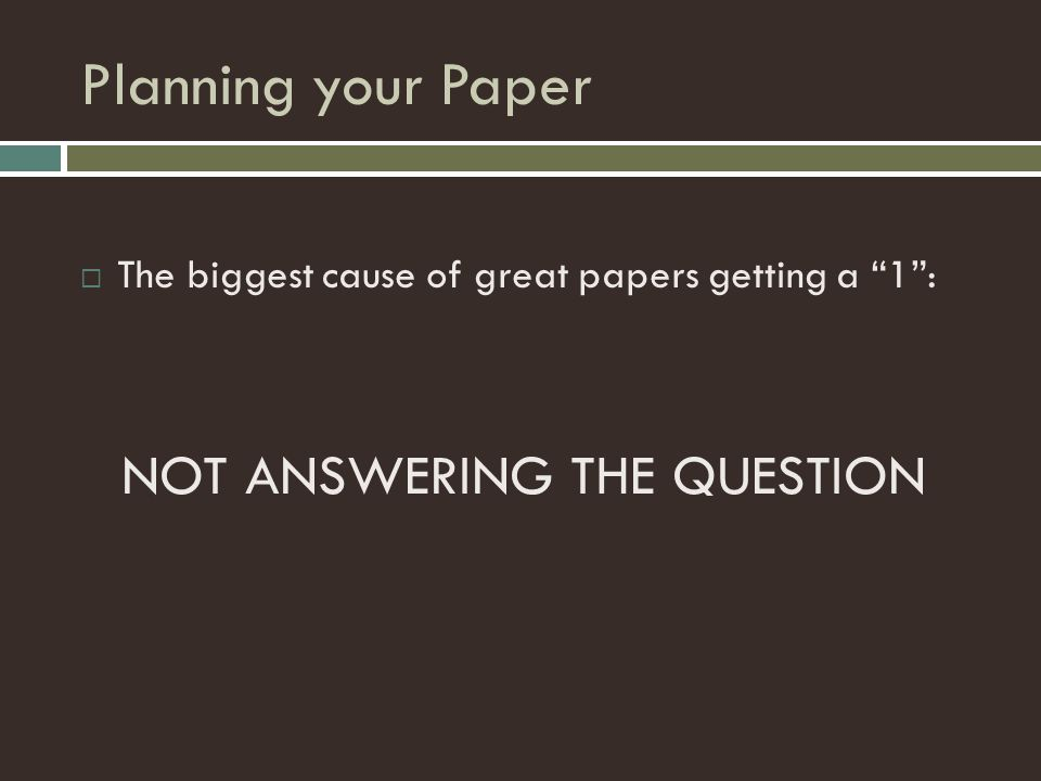 Planning your Paper NOT ANSWERING THE QUESTION
