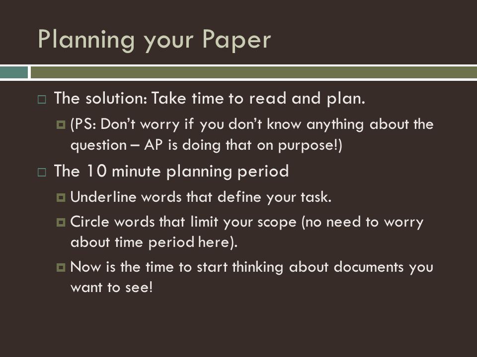 Planning your Paper The solution: Take time to read and plan.