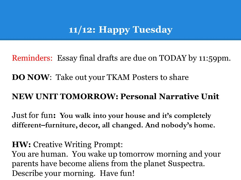 happy tuesday reminders essay final drafts are due on  11 12 happy tuesday reminders essay final drafts are due on today by