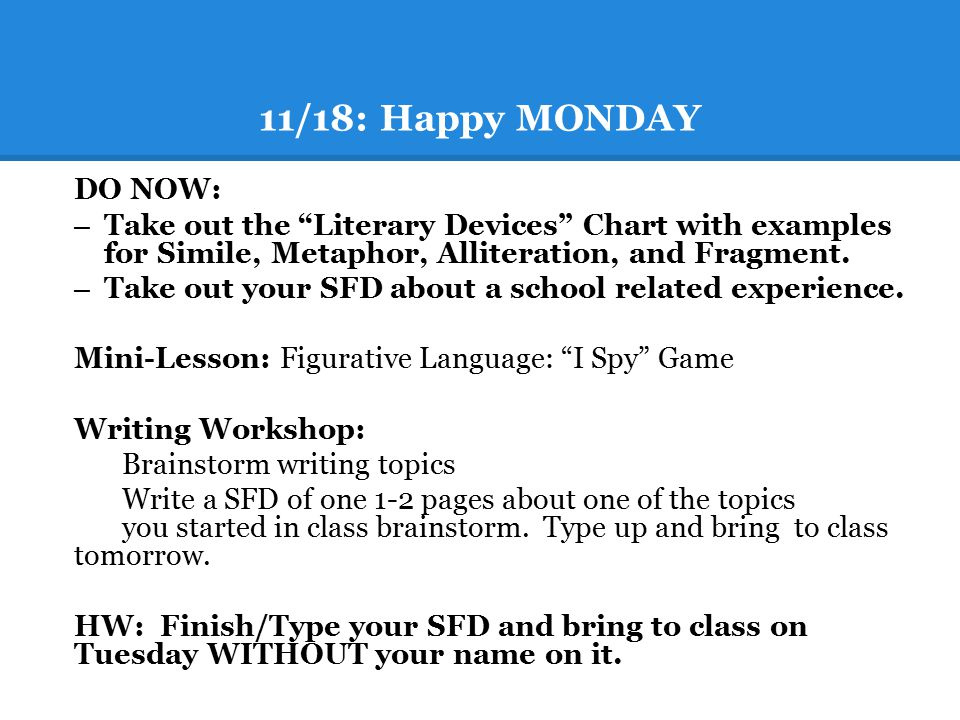 11/18: Happy MONDAY DO NOW: Take out the Literary Devices Chart with examples for Simile, Metaphor, Alliteration, and Fragment.