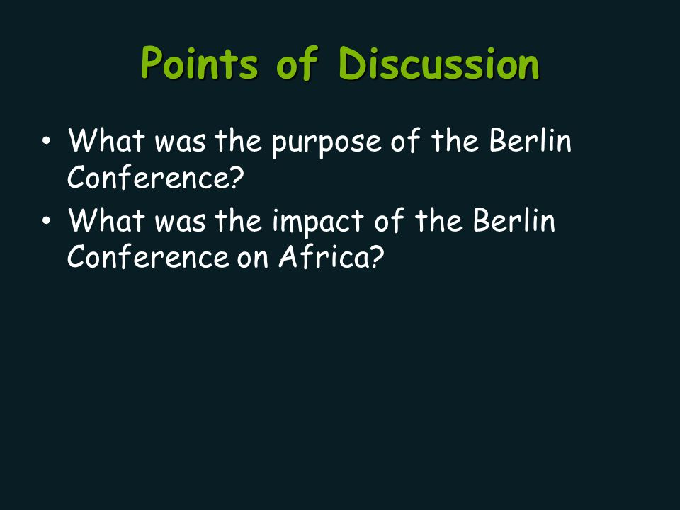 Points of Discussion What was the purpose of the Berlin Conference