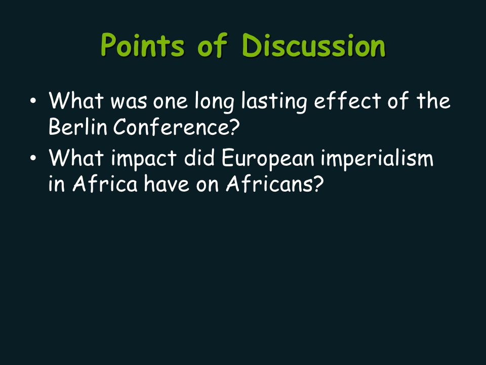 Points of Discussion What was one long lasting effect of the Berlin Conference.