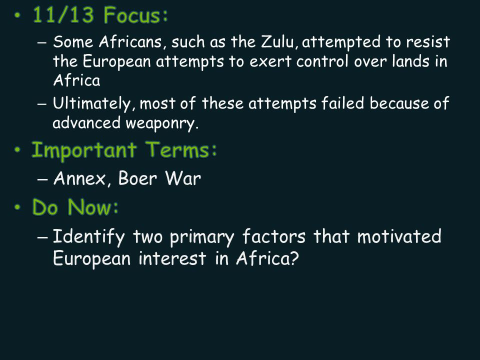 11/13 Focus: Important Terms: Do Now: Annex, Boer War