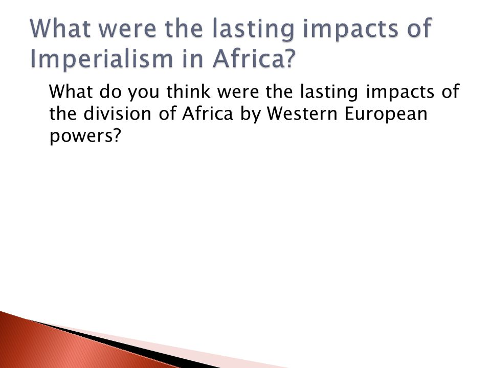 What were the lasting impacts of Imperialism in Africa