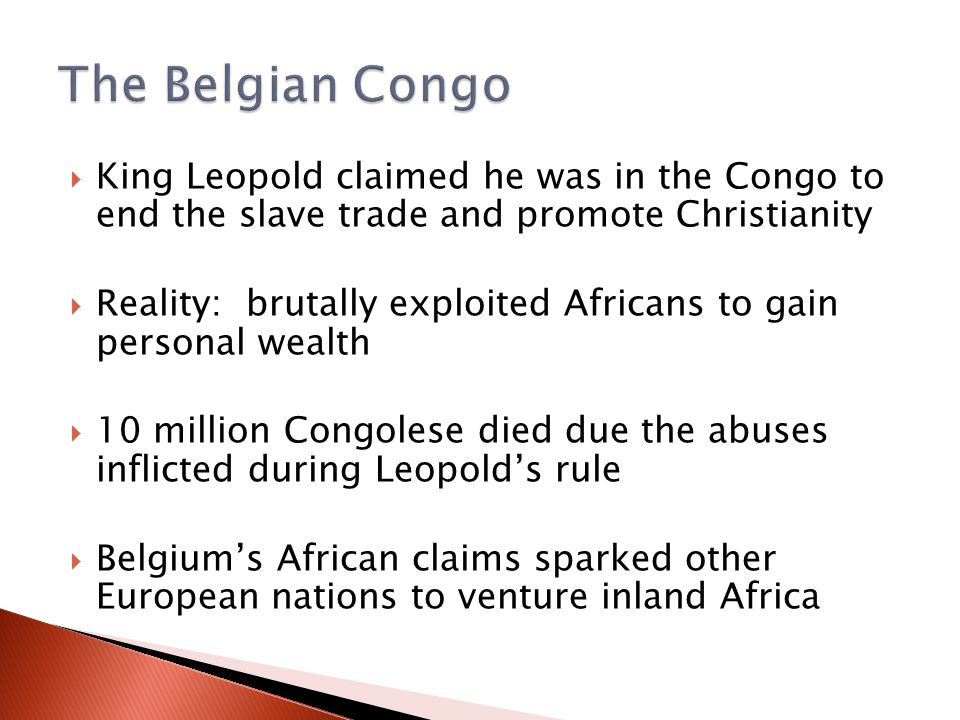 The Belgian Congo King Leopold claimed he was in the Congo to end the slave trade and promote Christianity.