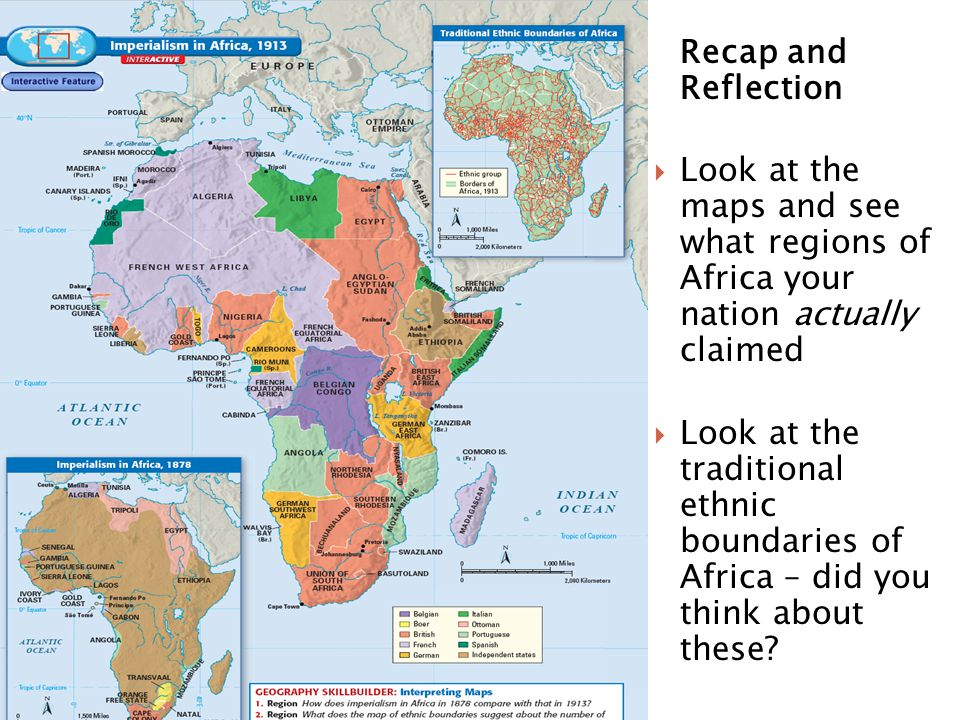 Recap and Reflection Look at the maps and see what regions of Africa your nation actually claimed.