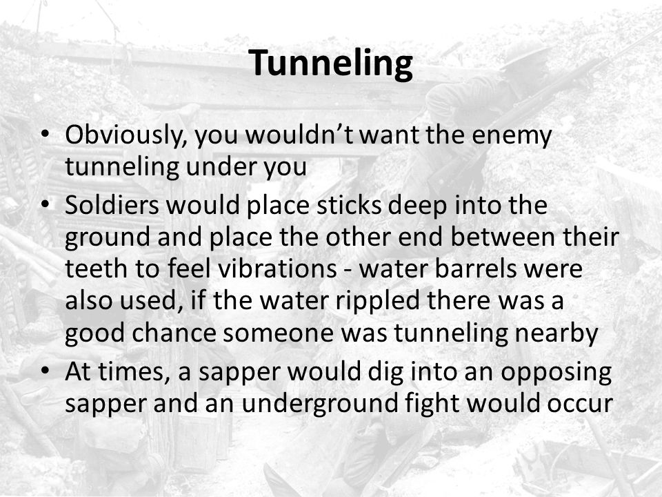 Tunneling Obviously, you wouldn't want the enemy tunneling under you