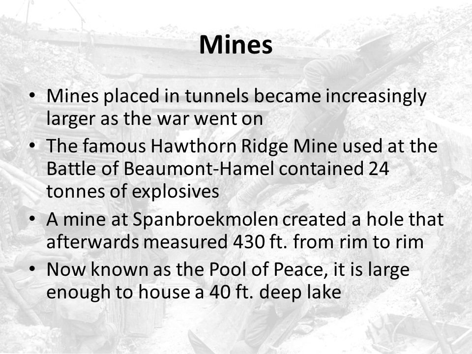 Mines Mines placed in tunnels became increasingly larger as the war went on.