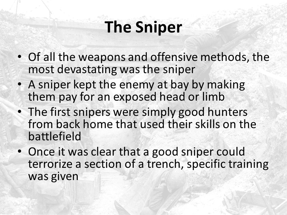 The Sniper Of all the weapons and offensive methods, the most devastating was the sniper.