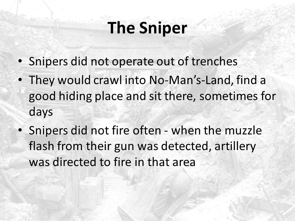 The Sniper Snipers did not operate out of trenches