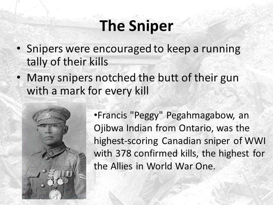 The Sniper Snipers were encouraged to keep a running tally of their kills. Many snipers notched the butt of their gun with a mark for every kill.
