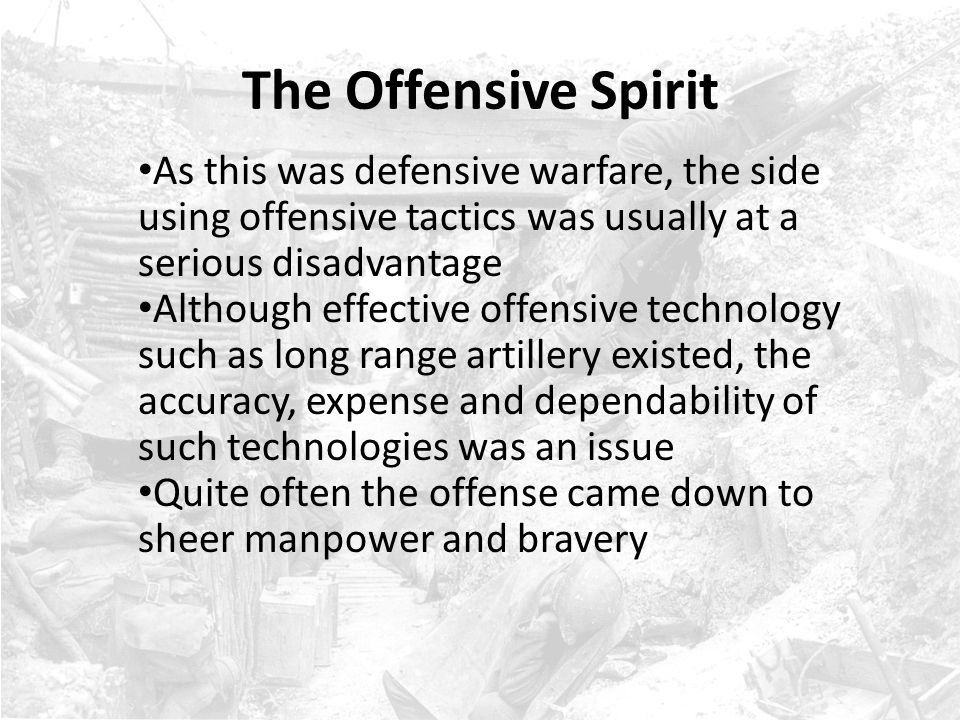 The Offensive Spirit As this was defensive warfare, the side using offensive tactics was usually at a serious disadvantage.