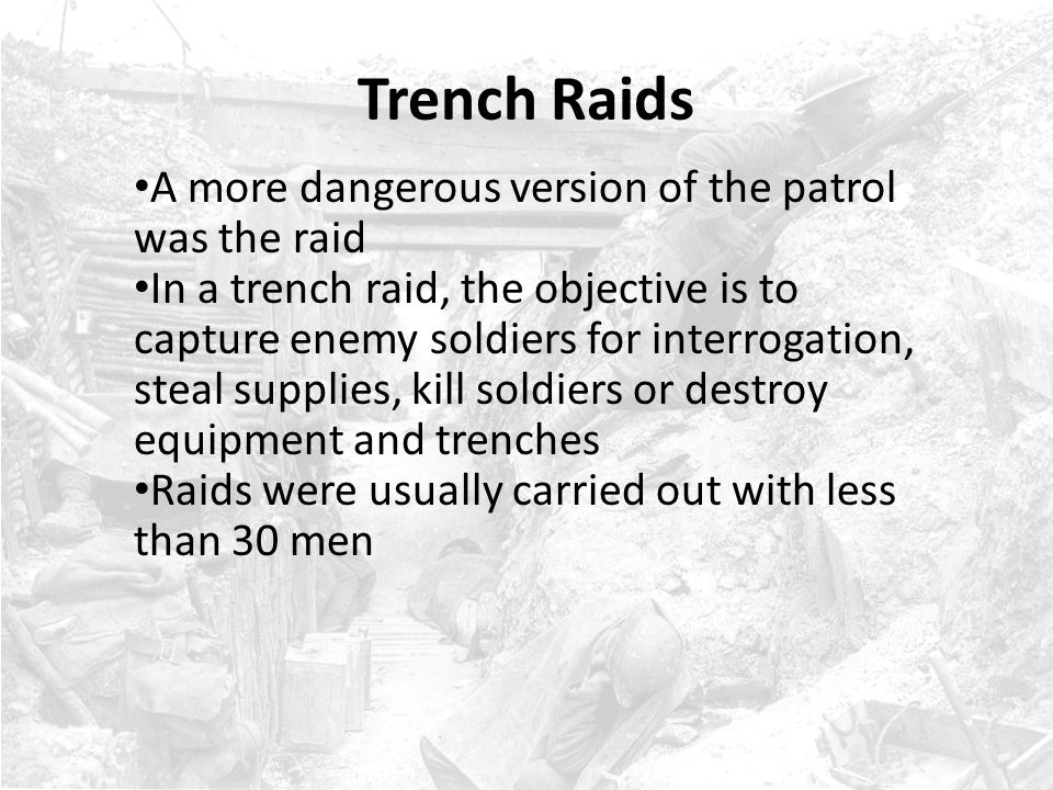 Trench Raids A more dangerous version of the patrol was the raid