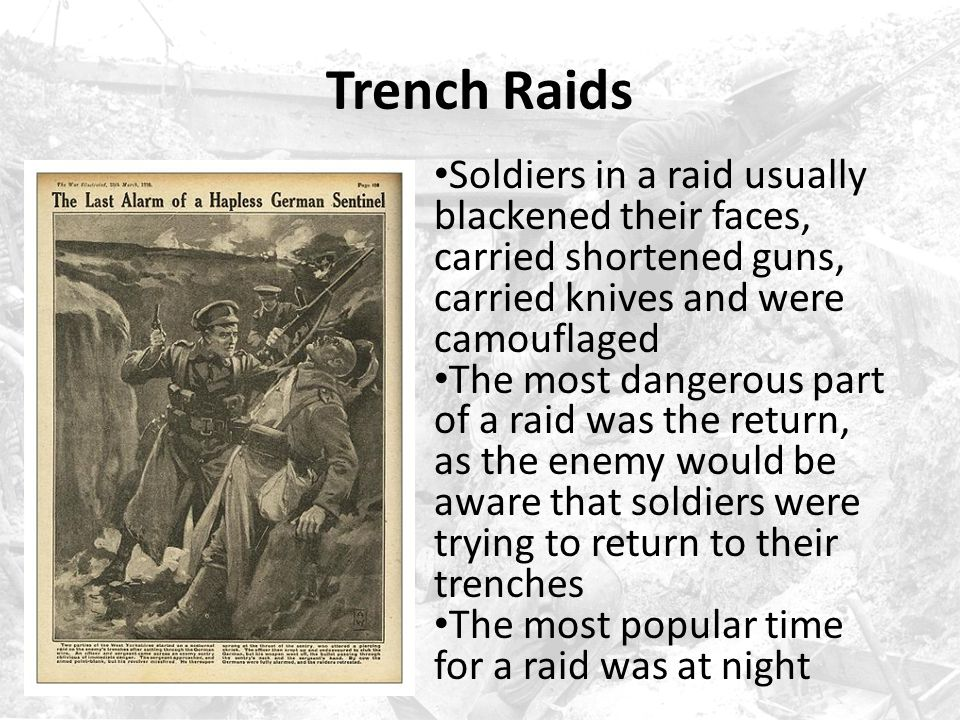 Trench Raids Soldiers in a raid usually blackened their faces, carried shortened guns, carried knives and were camouflaged.