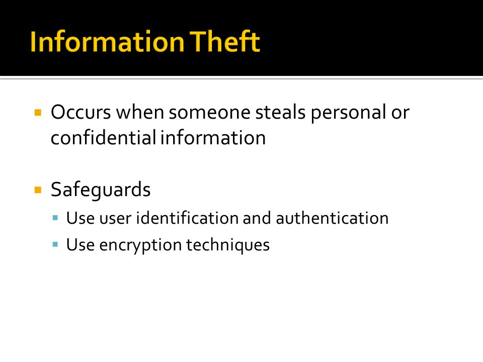 Information Theft Occurs when someone steals personal or confidential information. Safeguards. Use user identification and authentication.