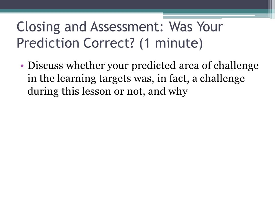 Closing and Assessment: Was Your Prediction Correct (1 minute)