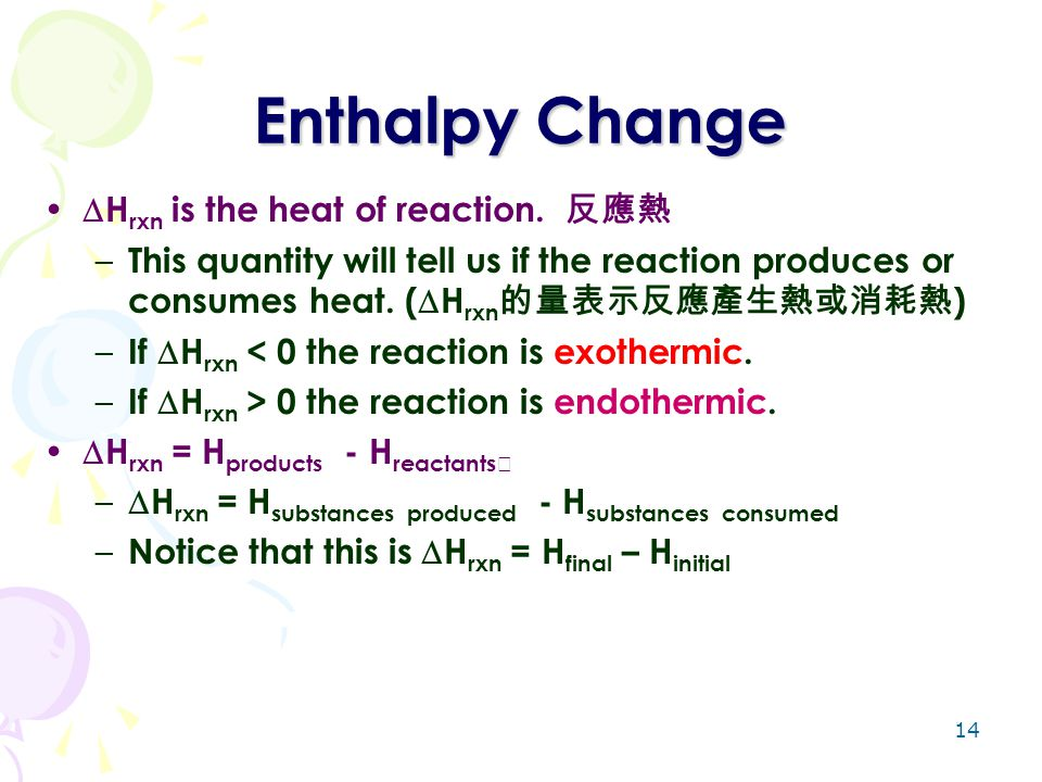 Enthalpy Change Hrxn is the heat of reaction. 反應熱