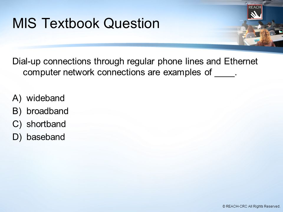 MIS Textbook Question Dial-up connections through regular phone lines and Ethernet computer network connections are examples of ____.