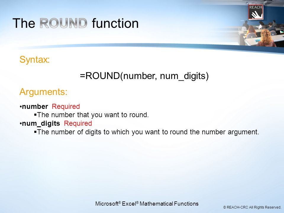 The ROUND function Syntax: =ROUND(number, num_digits) Arguments: