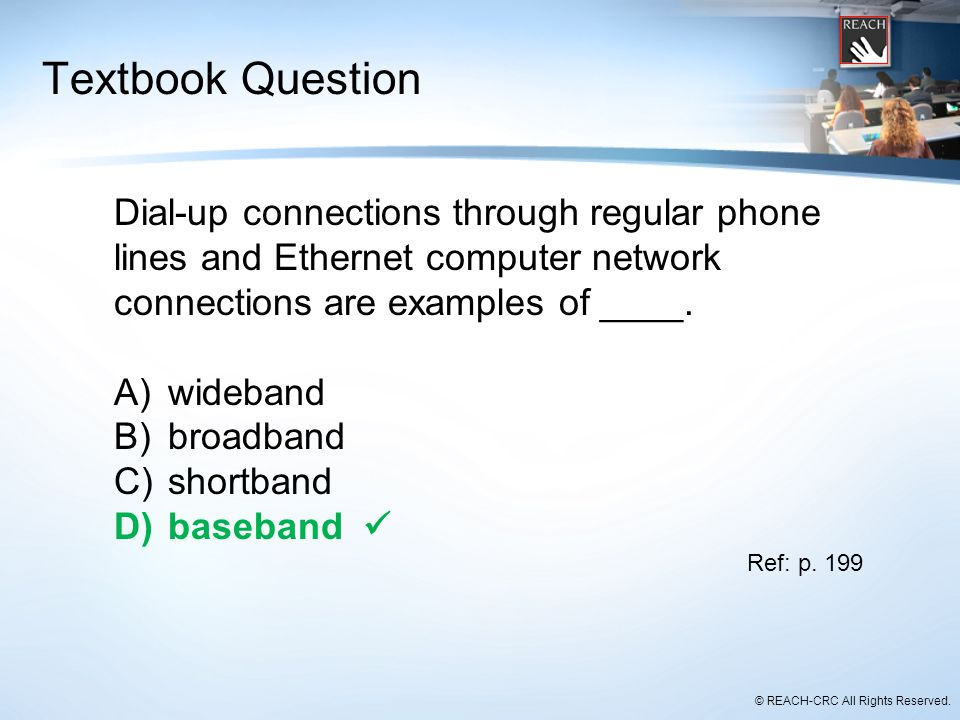 Textbook Question Dial-up connections through regular phone lines and Ethernet computer network connections are examples of ____.