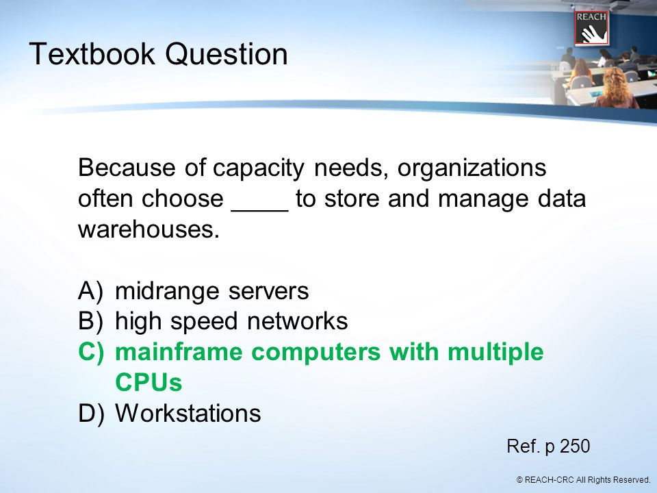 Textbook Question Because of capacity needs, organizations often choose ____ to store and manage data warehouses.