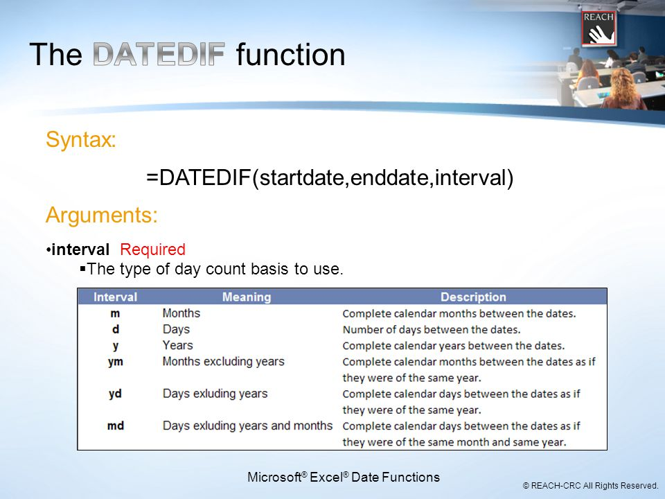 The DATEDIF function Syntax: =DATEDIF(startdate,enddate,interval)