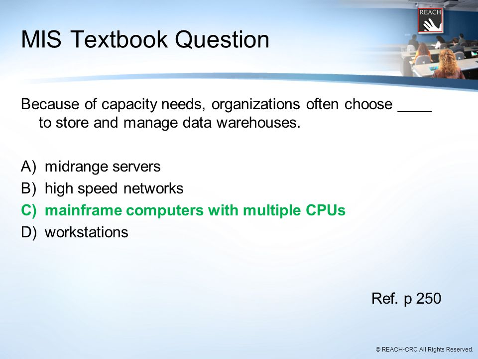 MIS Textbook Question Because of capacity needs, organizations often choose ____ to store and manage data warehouses.