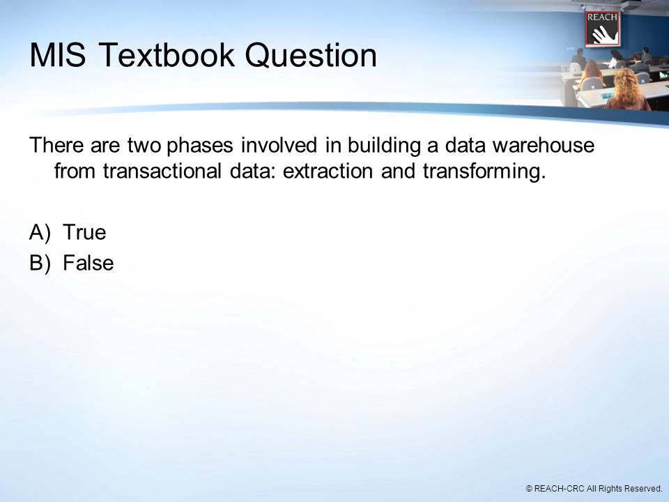 MIS Textbook Question There are two phases involved in building a data warehouse from transactional data: extraction and transforming.