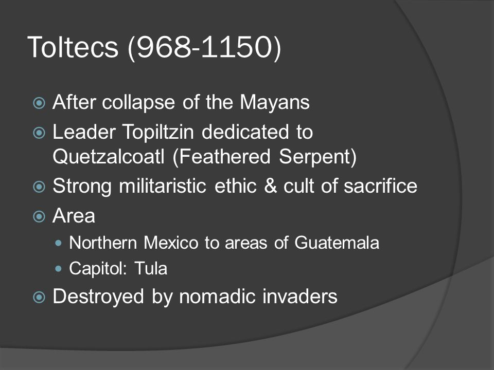 Toltecs (968-1150) After collapse of the Mayans