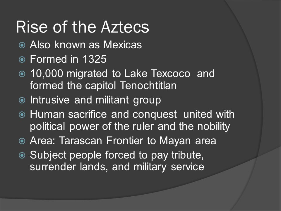 Rise of the Aztecs Also known as Mexicas Formed in 1325