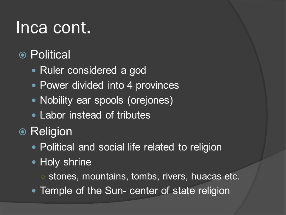 Inca cont. Political Religion Ruler considered a god
