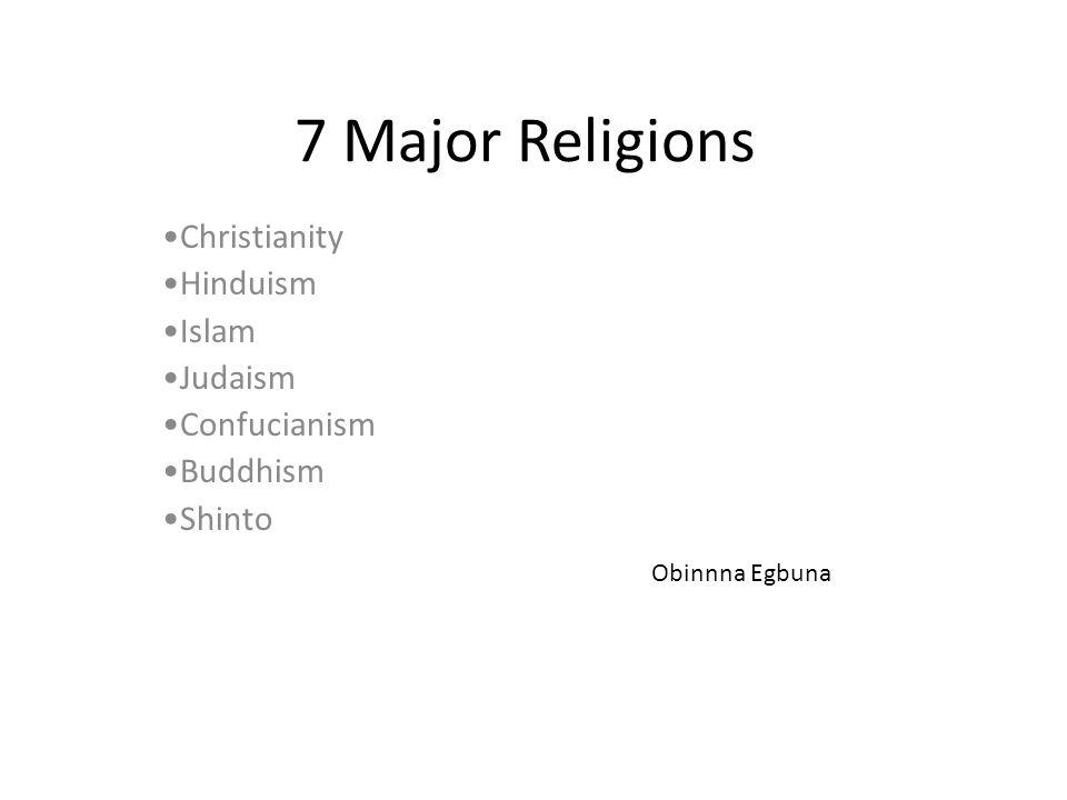 Christianity Hinduism Islam Judaism Confucianism Buddhism Shinto