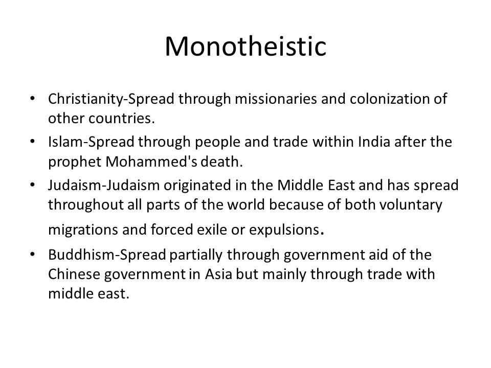 Monotheistic Christianity-Spread through missionaries and colonization of other countries.