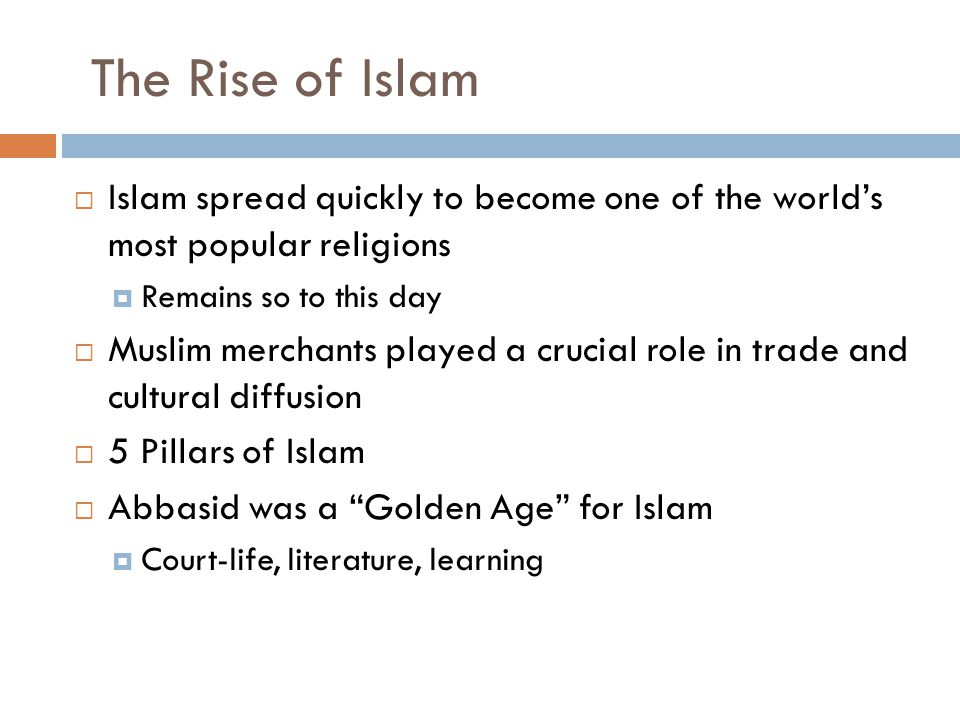 The Rise of Islam Islam spread quickly to become one of the world's most popular religions. Remains so to this day.