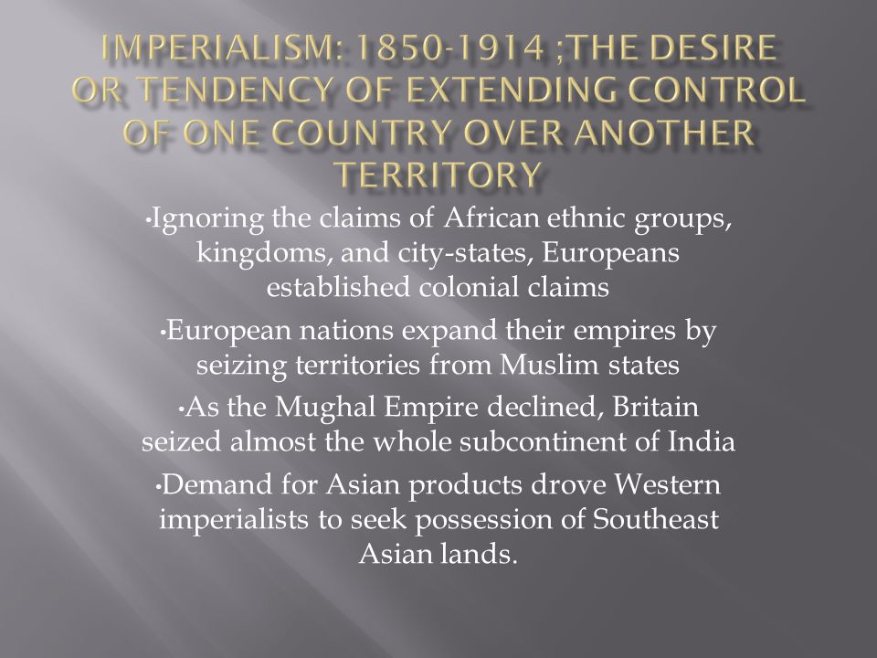 Imperialism: 1850-1914 ;The desire or tendency of extending control of one country over another territory